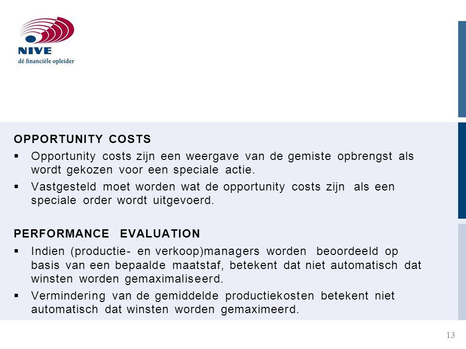 OPPORTUNITY COSTS Opportunity costs zijn een weergave van de gemiste opbrengst als wordt gekozen voor een speciale actie.