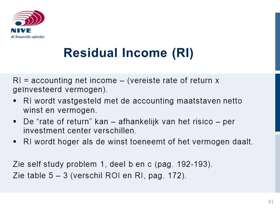 Residual Income (RI) RI = accounting net income – (vereiste rate of return x geïnvesteerd vermogen).