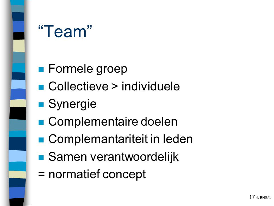 Team Formele groep Collectieve > individuele Synergie