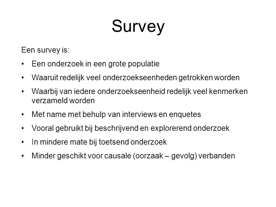 Survey Een survey is: Een onderzoek in een grote populatie
