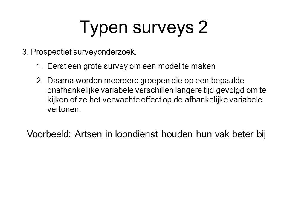 Typen surveys 2 3. Prospectief surveyonderzoek. Eerst een grote survey om een model te maken.