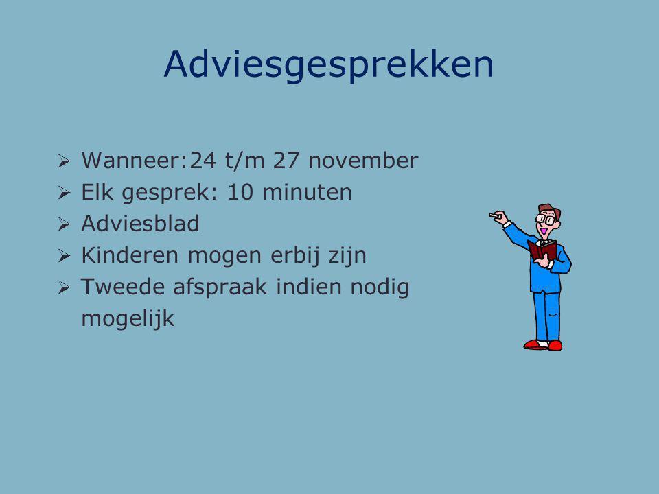 Adviesgesprekken Wanneer:24 t/m 27 november Elk gesprek: 10 minuten