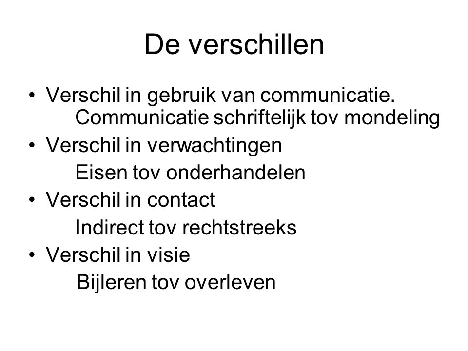 De verschillen Verschil in gebruik van communicatie. Communicatie schriftelijk tov mondeling. Verschil in verwachtingen.