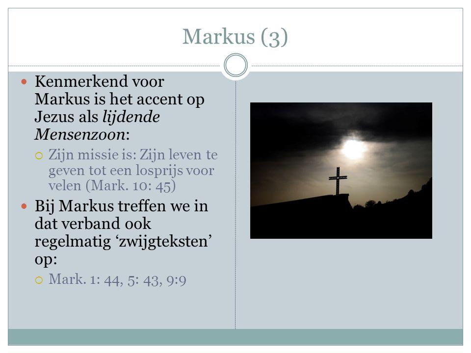 Markus (3) Kenmerkend voor Markus is het accent op Jezus als lijdende Mensenzoon: