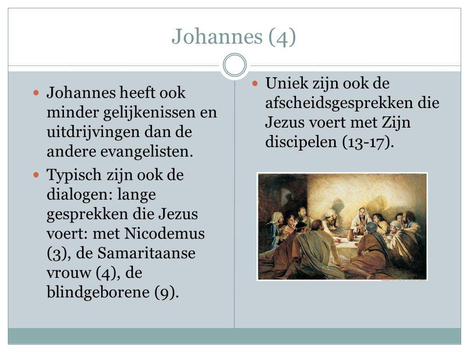 Johannes (4) Uniek zijn ook de afscheidsgesprekken die Jezus voert met Zijn discipelen (13-17).