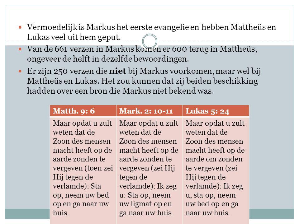 Vermoedelijk is Markus het eerste evangelie en hebben Mattheüs en Lukas veel uit hem geput.
