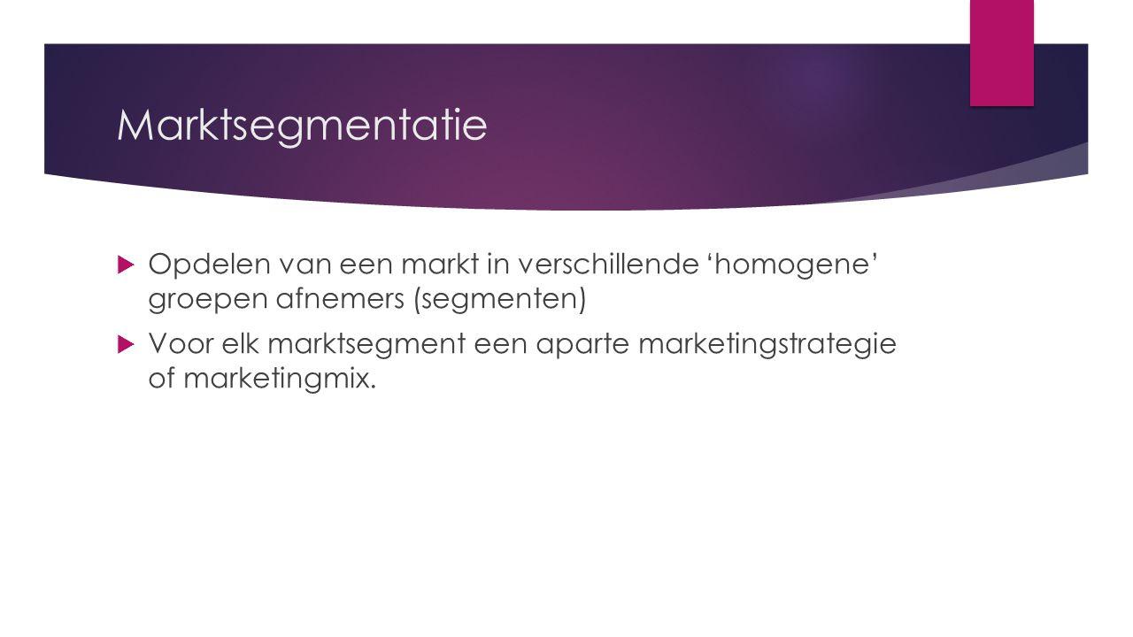 Marktsegmentatie Opdelen van een markt in verschillende 'homogene' groepen afnemers (segmenten)