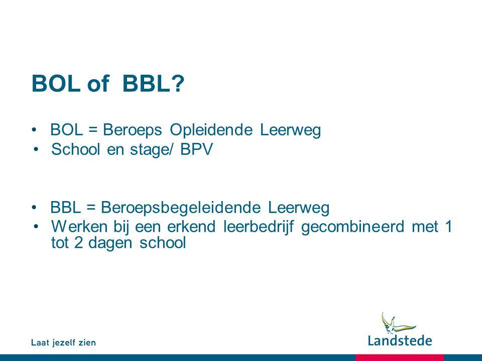 BOL of BBL BOL = Beroeps Opleidende Leerweg School en stage/ BPV