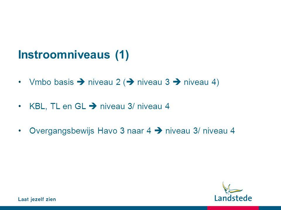 Instroomniveaus (1) Vmbo basis  niveau 2 ( niveau 3  niveau 4)