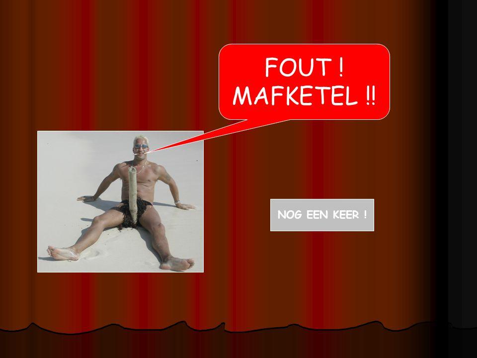 FOUT ! MAFKETEL !! NOG EEN KEER !