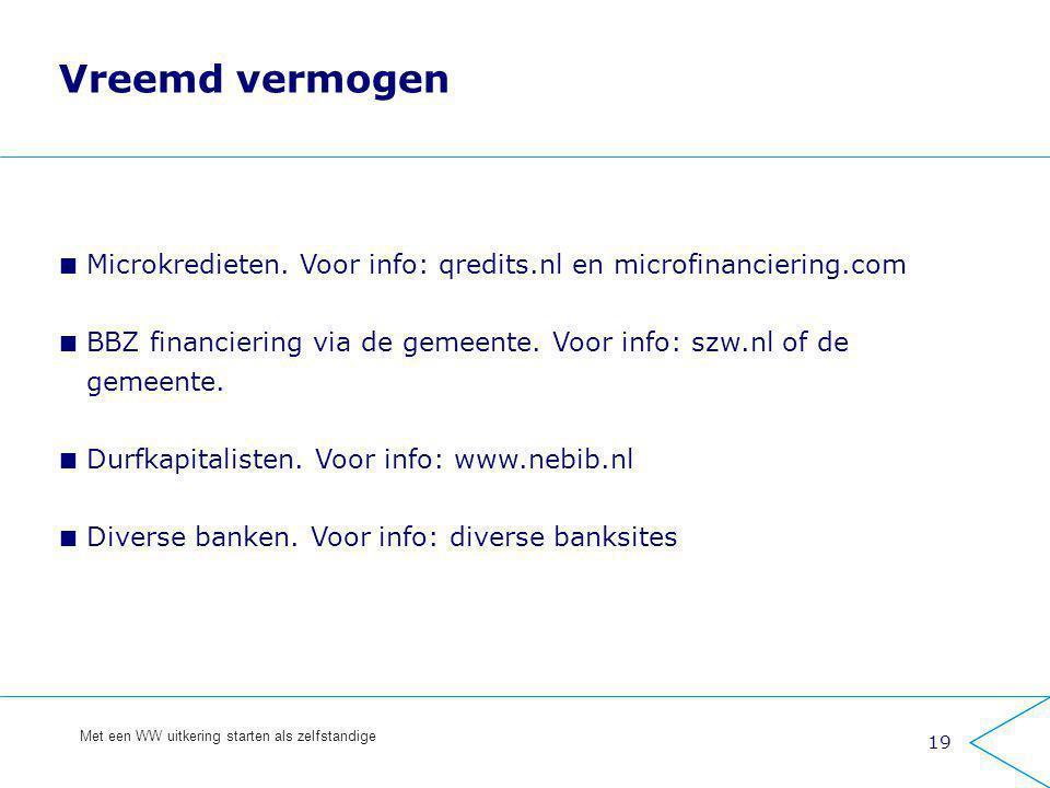 Vreemd vermogen Microkredieten. Voor info: qredits.nl en microfinanciering.com. BBZ financiering via de gemeente. Voor info: szw.nl of de.