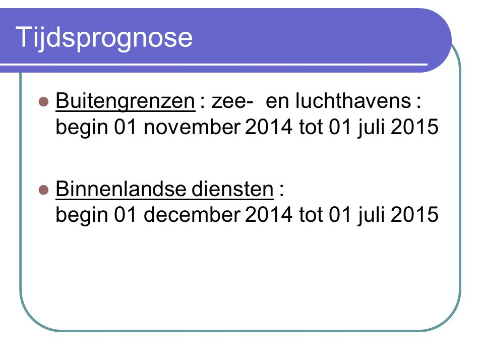 Tijdsprognose Buitengrenzen : zee- en luchthavens : begin 01 november 2014 tot 01 juli