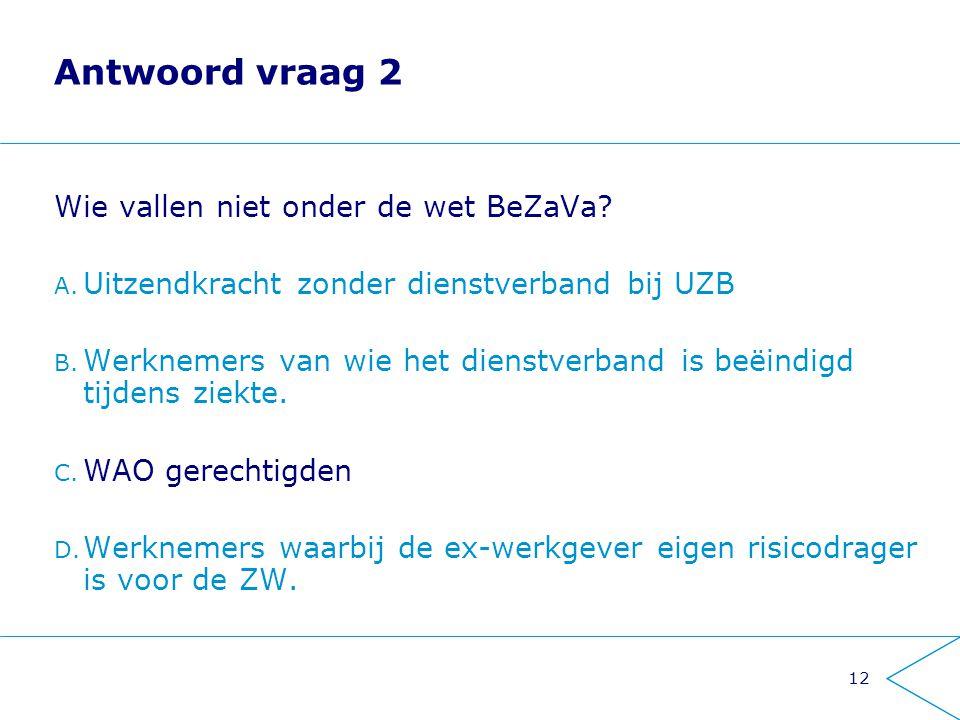 Antwoord vraag 2 Wie vallen niet onder de wet BeZaVa