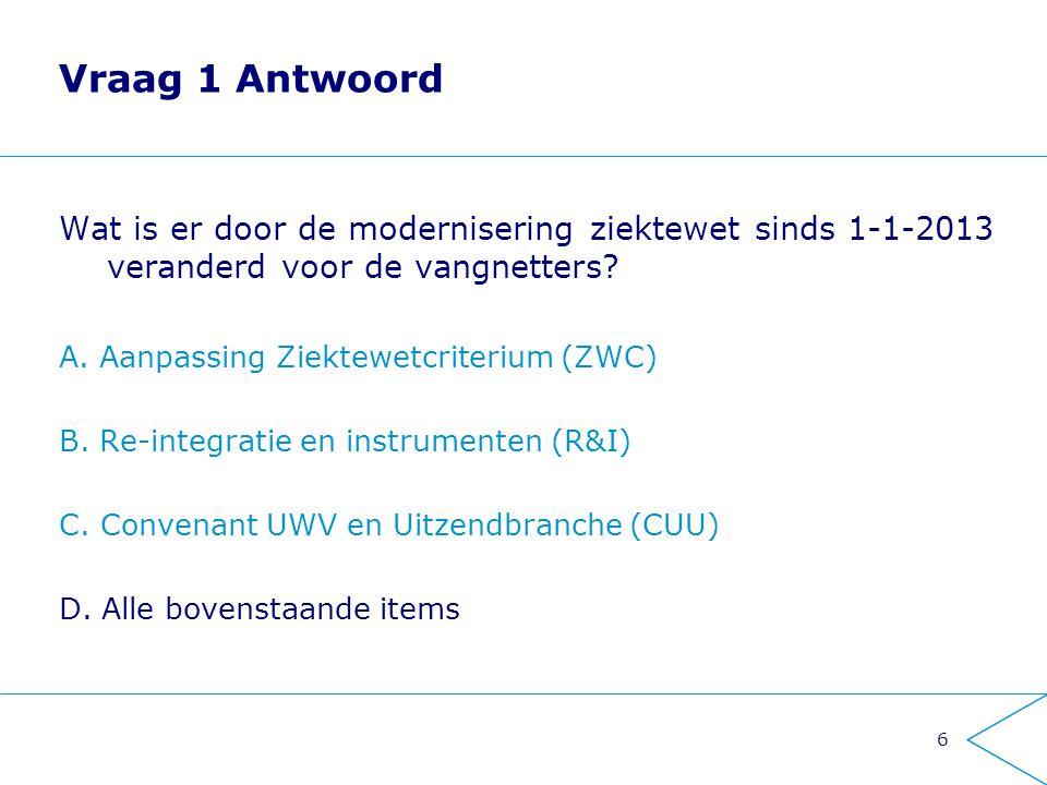 Vraag 1 Antwoord Wat is er door de modernisering ziektewet sinds 1-1-2013 veranderd voor de vangnetters