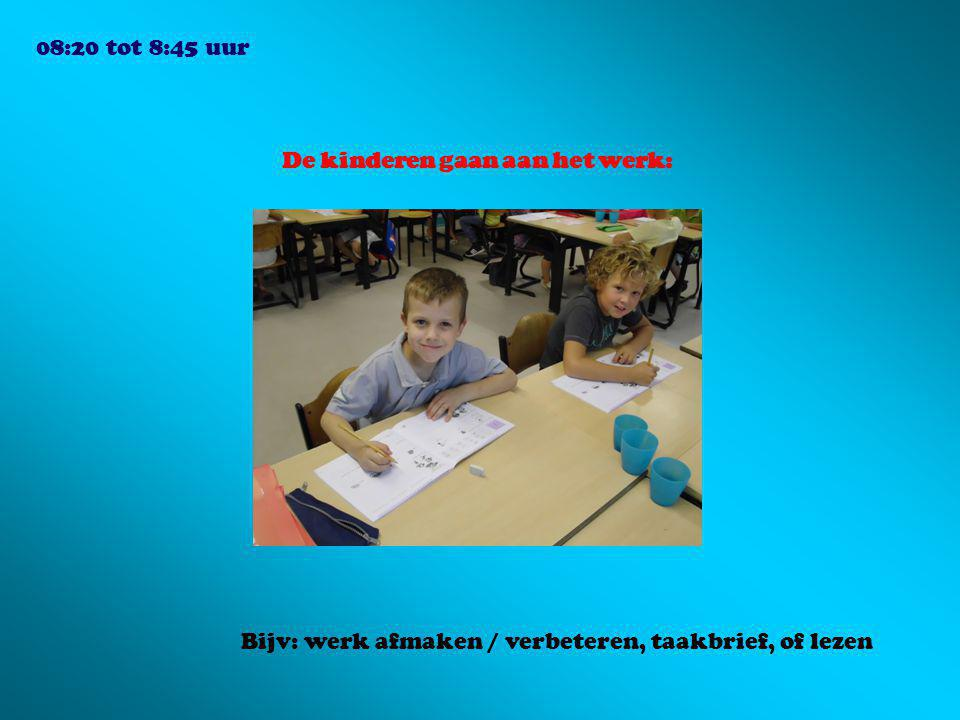 08:20 tot 8:45 uur De kinderen gaan aan het werk: Bijv: werk afmaken / verbeteren, taakbrief, of lezen.