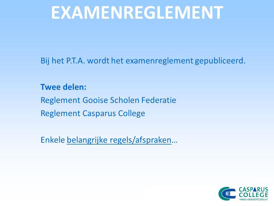 EXAMENREGLEMENT Bij het P.T.A. wordt het examenreglement gepubliceerd.