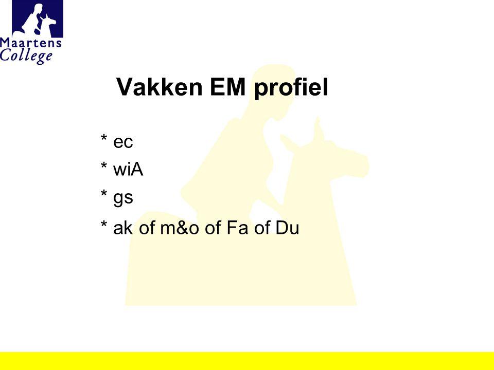 Vakken EM profiel * ec * wiA * gs * ak of m&o of Fa of Du