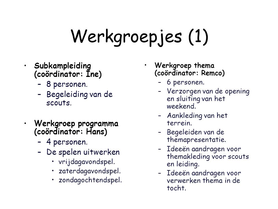 Werkgroepjes (1) Subkampleiding (coördinator: Ine) 8 personen.