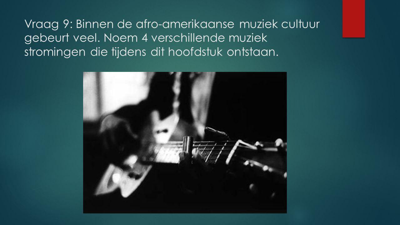 Vraag 9: Binnen de afro-amerikaanse muziek cultuur gebeurt veel