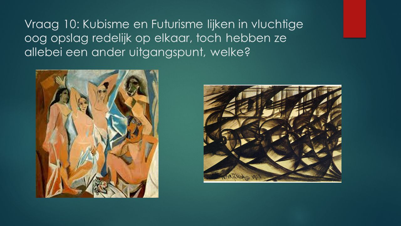 Vraag 10: Kubisme en Futurisme lijken in vluchtige oog opslag redelijk op elkaar, toch hebben ze allebei een ander uitgangspunt, welke