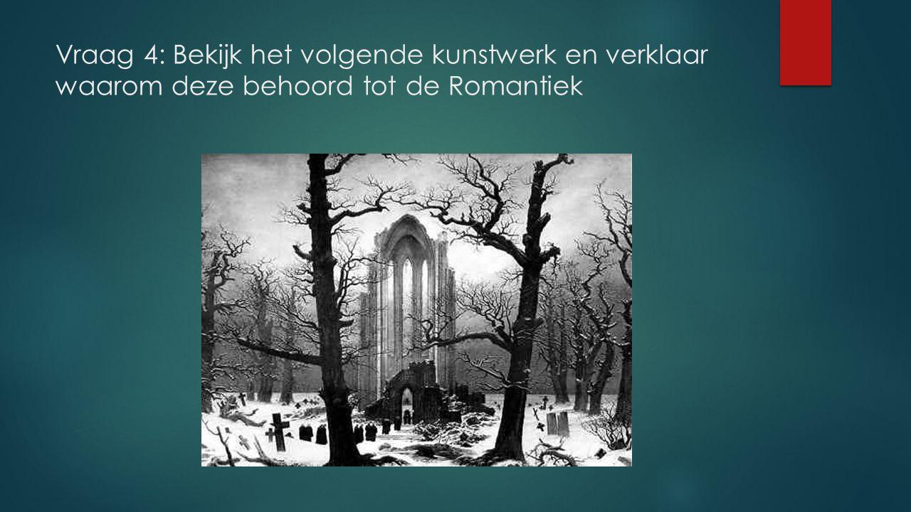 Vraag 4: Bekijk het volgende kunstwerk en verklaar waarom deze behoord tot de Romantiek