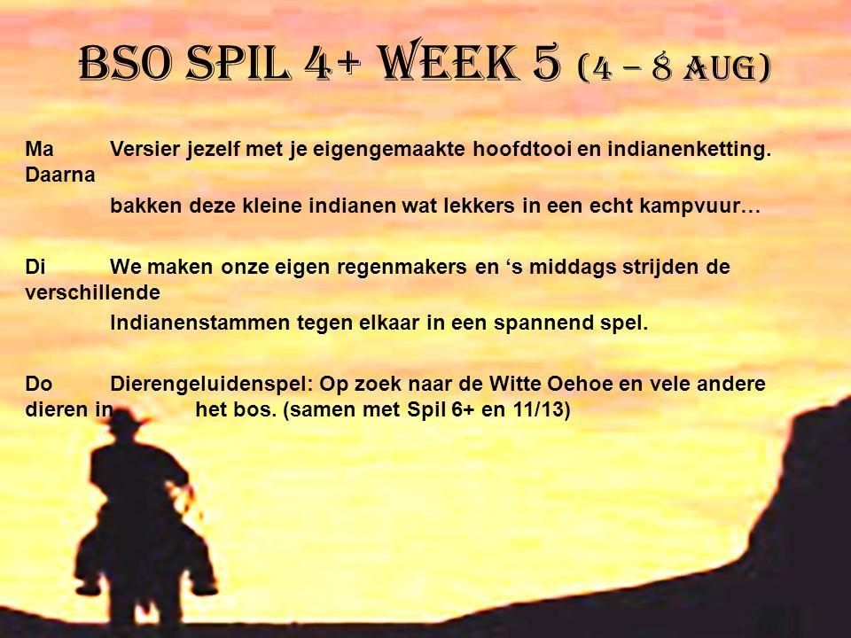 BSO Spil 4+ week 5 (4 – 8 aug)
