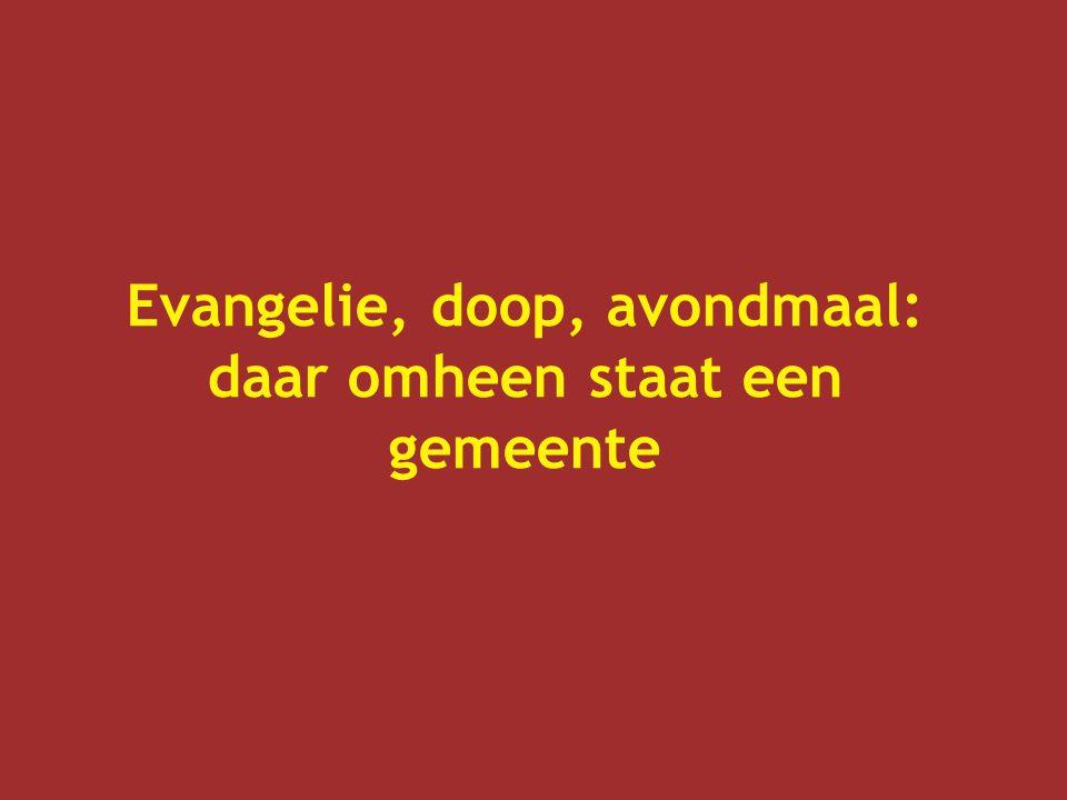 Evangelie, doop, avondmaal: daar omheen staat een gemeente