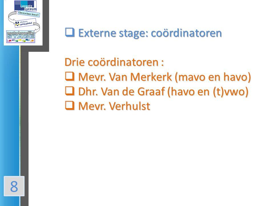 8 Externe stage: coördinatoren Drie coördinatoren :