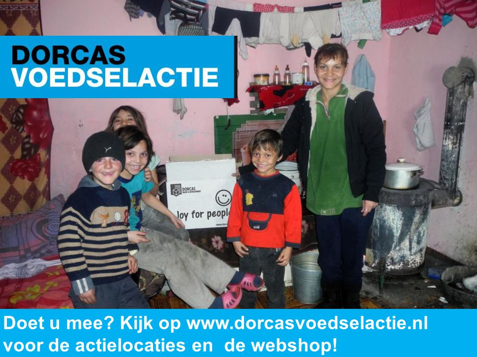Doet u mee Kijk op www.dorcasvoedselactie.nl