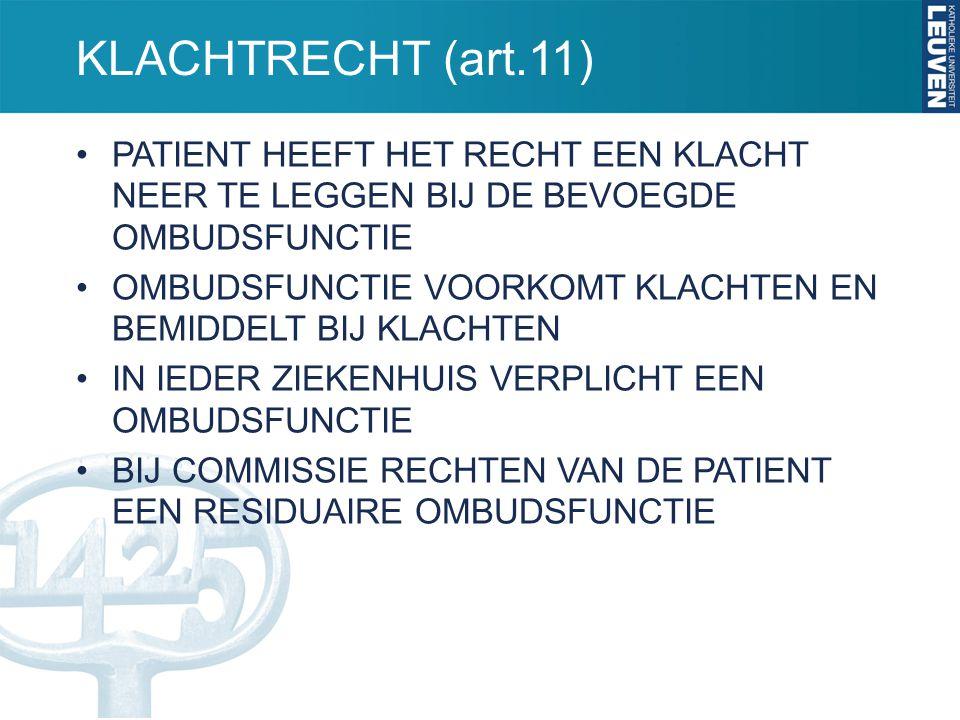 KLACHTRECHT (art.11) PATIENT HEEFT HET RECHT EEN KLACHT NEER TE LEGGEN BIJ DE BEVOEGDE OMBUDSFUNCTIE.