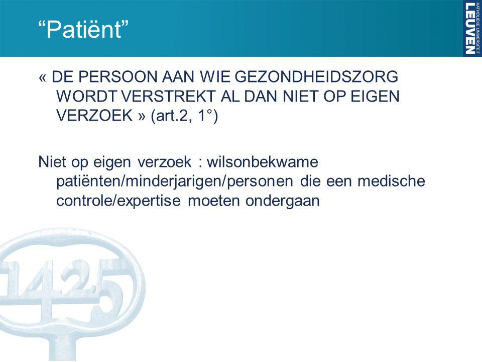 Patiënt « DE PERSOON AAN WIE GEZONDHEIDSZORG WORDT VERSTREKT AL DAN NIET OP EIGEN VERZOEK » (art.2, 1°)