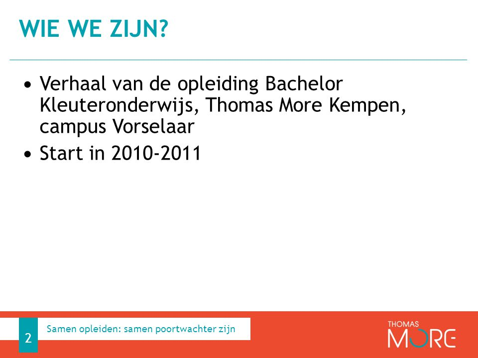 Wie we zijn Verhaal van de opleiding Bachelor Kleuteronderwijs, Thomas More Kempen, campus Vorselaar.