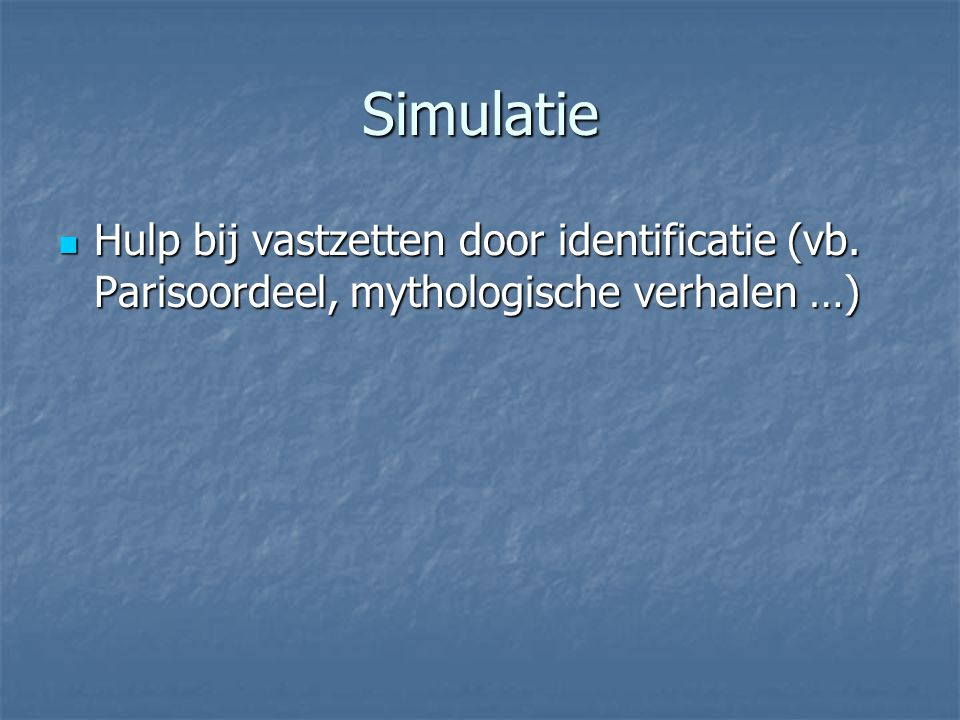Simulatie Hulp bij vastzetten door identificatie (vb. Parisoordeel, mythologische verhalen …)