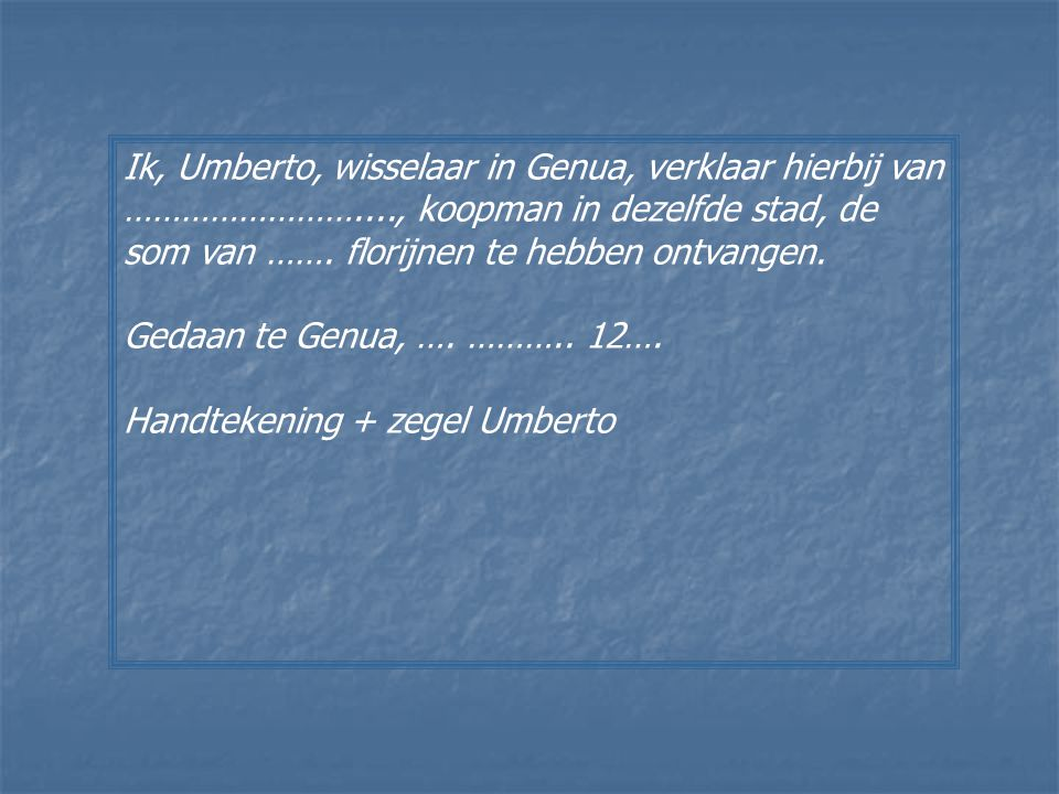 Ik, Umberto, wisselaar in Genua, verklaar hierbij van ……………………