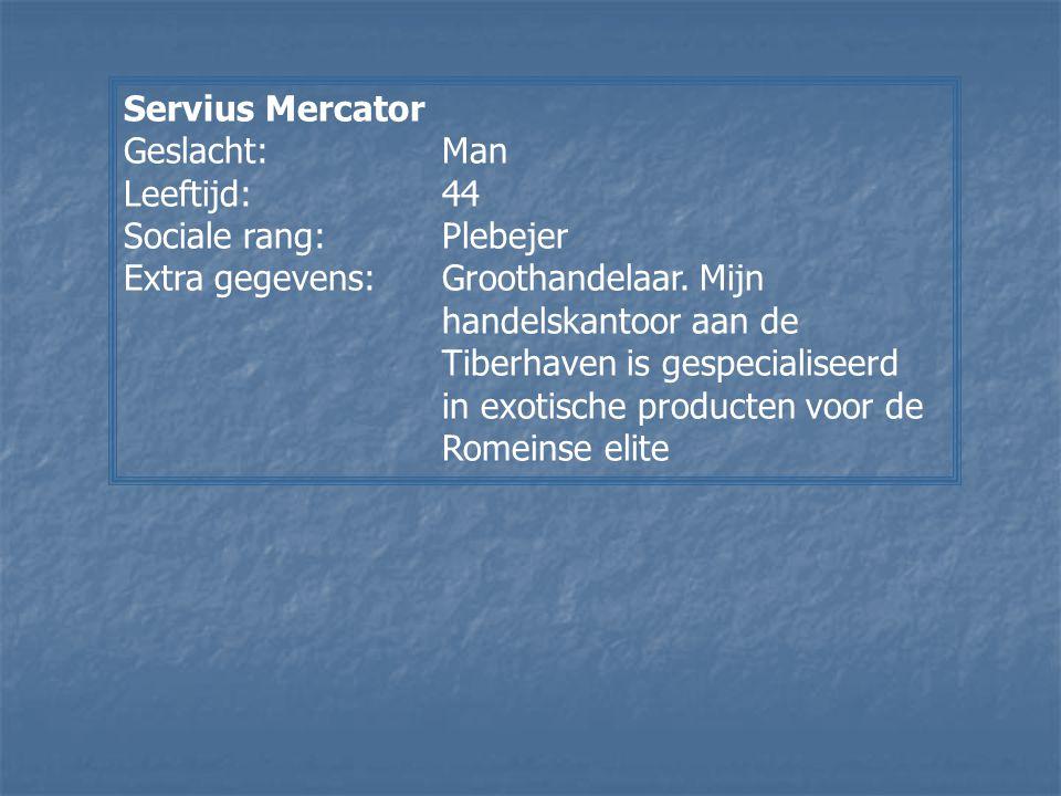 Servius Mercator Geslacht: Man. Leeftijd: 44. Sociale rang: Plebejer.