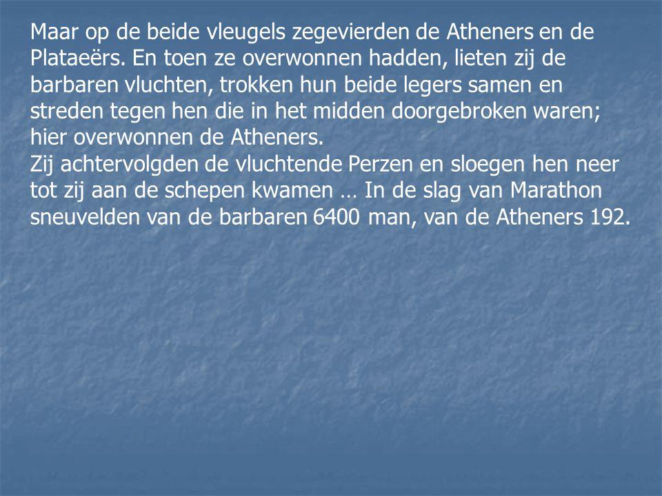 Maar op de beide vleugels zegevierden de Atheners en de Plataeërs
