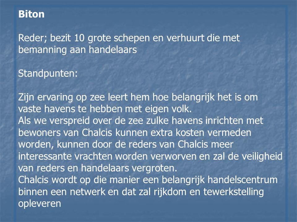 Biton Reder; bezit 10 grote schepen en verhuurt die met bemanning aan handelaars. Standpunten:
