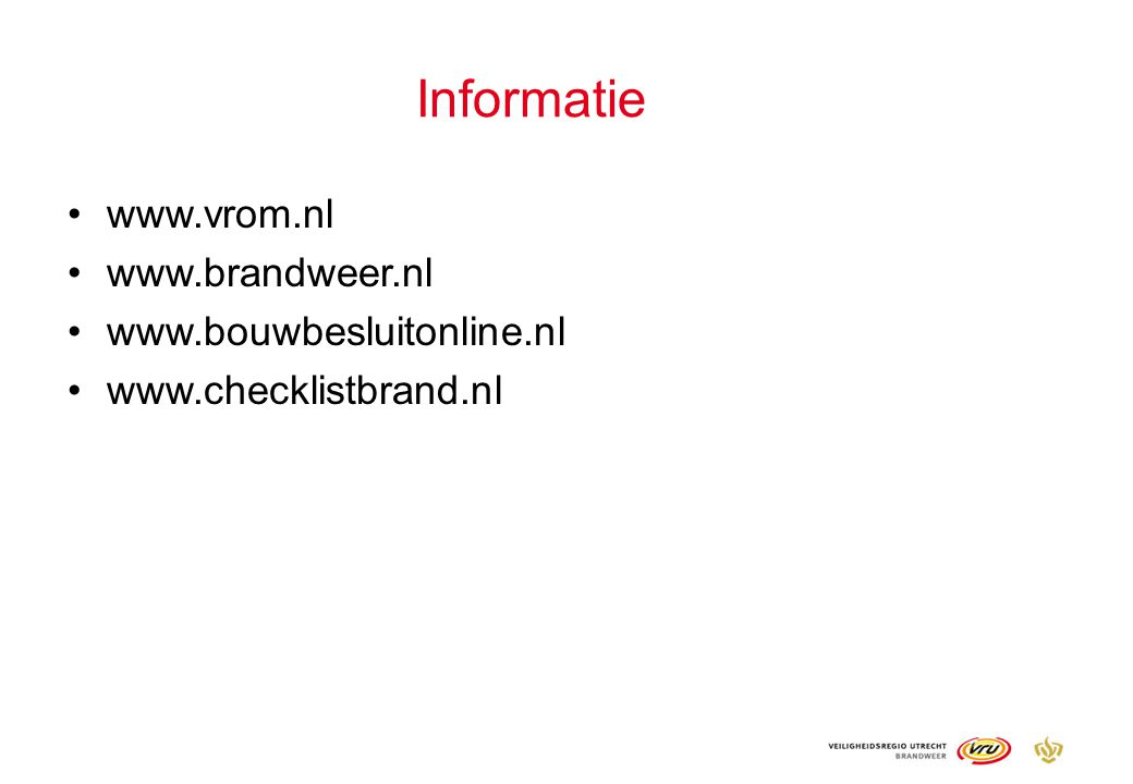Informatie www.vrom.nl www.brandweer.nl www.bouwbesluitonline.nl