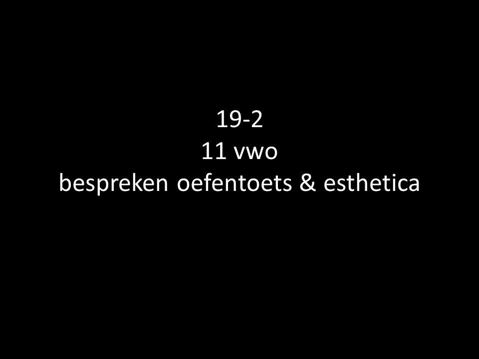 19-2 11 vwo bespreken oefentoets & esthetica