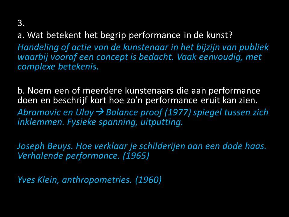 3. a. Wat betekent het begrip performance in de kunst
