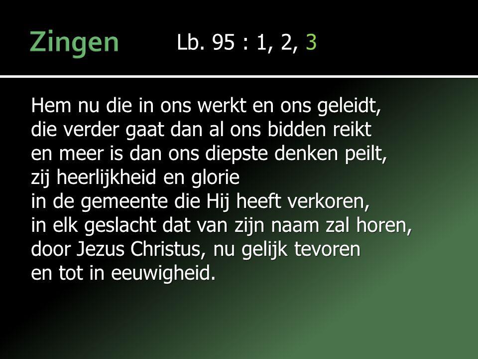 Zingen Lb. 95 : 1, 2, 3 Hem nu die in ons werkt en ons geleidt,