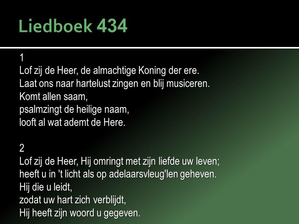 Liedboek 434 1 Lof zij de Heer, de almachtige Koning der ere.