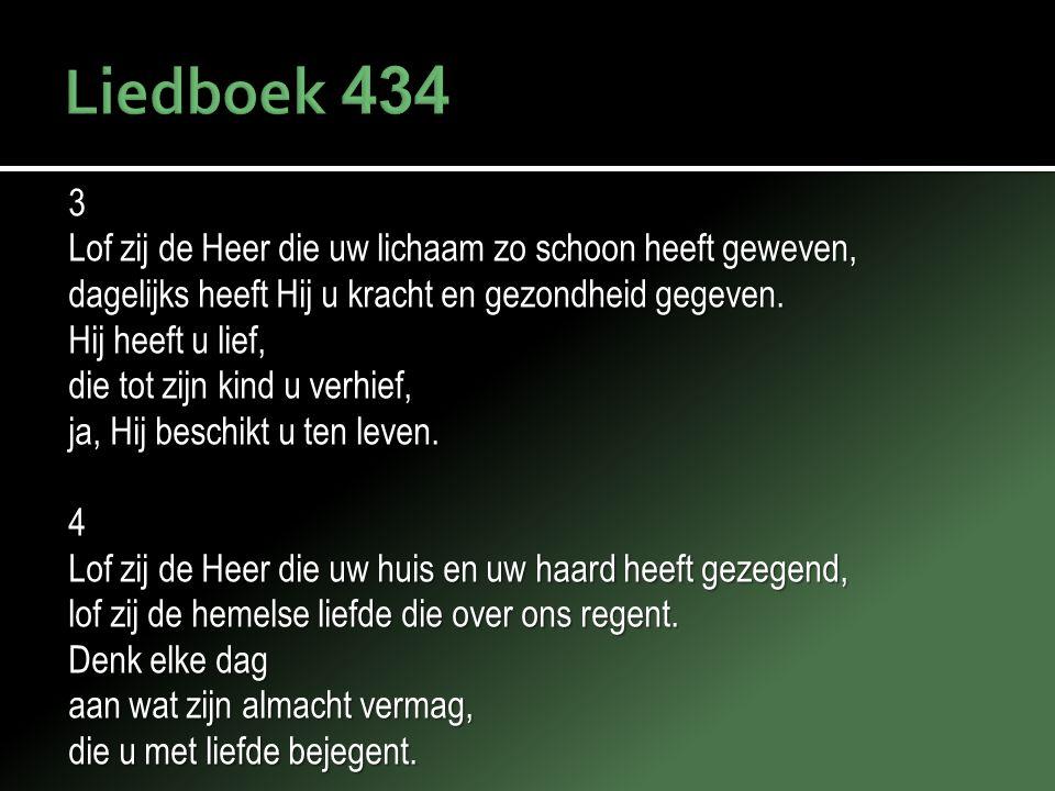 Liedboek 434 3 Lof zij de Heer die uw lichaam zo schoon heeft geweven,