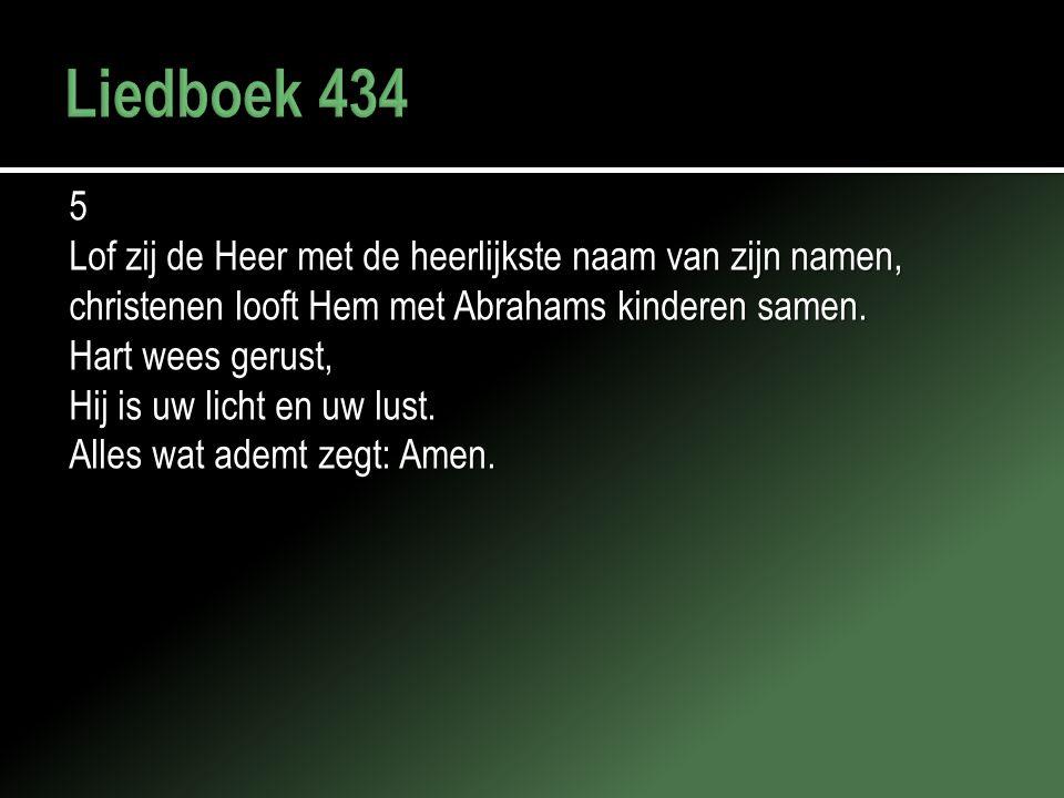 Liedboek 434 5 Lof zij de Heer met de heerlijkste naam van zijn namen,