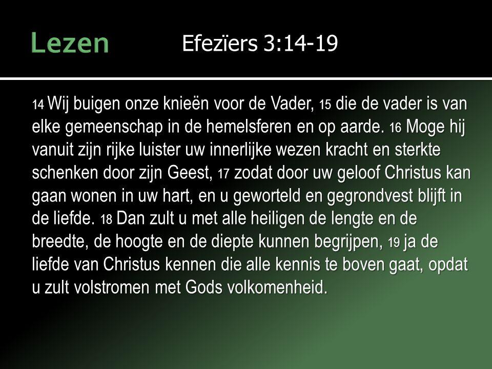 Lezen Efezïers 3:14-19.