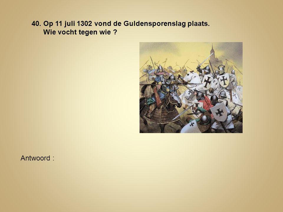 40. Op 11 juli 1302 vond de Guldensporenslag plaats.