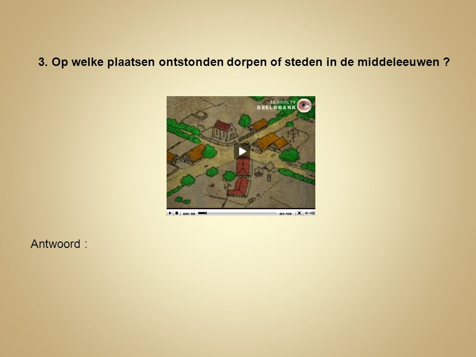 3. Op welke plaatsen ontstonden dorpen of steden in de middeleeuwen
