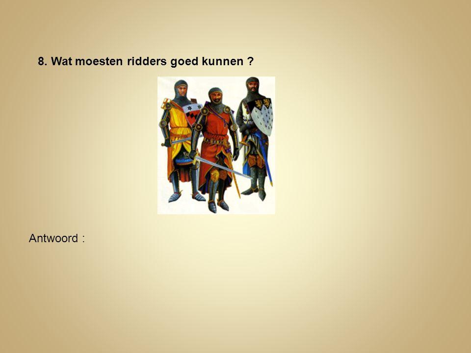8. Wat moesten ridders goed kunnen