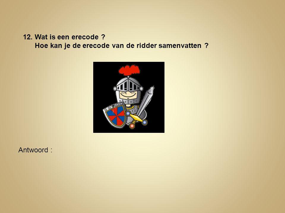 12. Wat is een erecode Hoe kan je de erecode van de ridder samenvatten Antwoord :