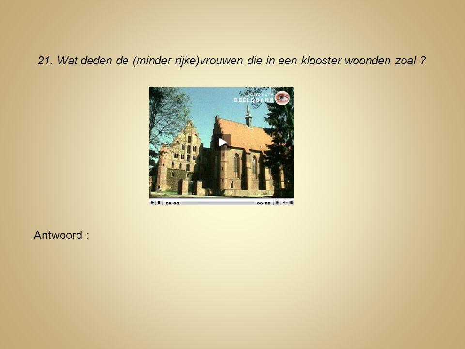 21. Wat deden de (minder rijke)vrouwen die in een klooster woonden zoal